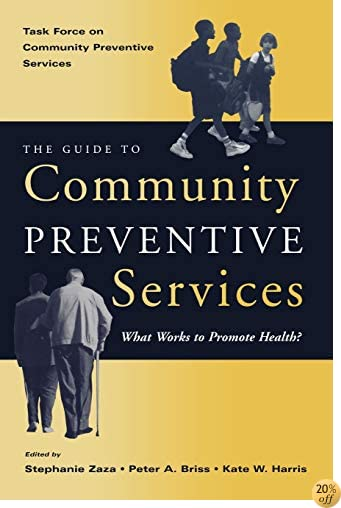 The Guide to Community Preventive Services: What Works to Promote Health? (Task Force on Community Preventive Services)