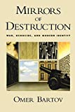 Bartov, Omer: Mirrors of Destruction: War, Genocide, and Modern Identity