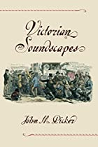 Victorian Soundscapes by John M. Picker