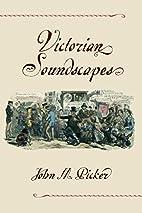 Victorian Soundscapes by John M. Picker