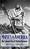 Wright, Melanie Jane: Moses in America: The Cultural Uses of Biblical Narrative