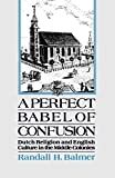 Balmer, Randall: A Perfect Babel of Confusion: Dutch Religion and English Culture in the Middle Colonies