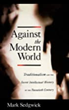 Against the Modern World: Traditionalism and…