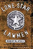 Utley, Robert Marshall: Lone Star Lawmen: The Second Century of the Texas Rangers