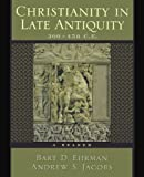 Ehrman, Bart D.: Christianity in Late Antiquity: 300-450 C.E.  A Reader