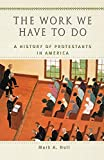 Noll, Mark A.: The Work We Have to Do: A History of Protestants in America (Religion in American Life)