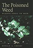 Crosby, Donald G.: The Poisoned Weed: Plants Toxic to Skin