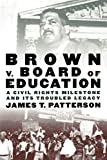 Patterson, James T.: Brown V. Board of Education: A Civil Rights Milestone and Its Troubled Legacy