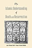 Smith, Jane I.: The Islamic Understanding of Death and Resurrection