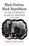 Saillant, John: Black Puritan, Black Republican: The Life and Thought of Lemuel Haynes, 1753-1833