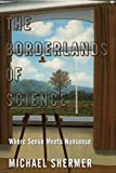 Shermer, Michael: The Borderlands of Science: Where Sense Meets Nonsense