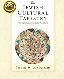 Lowenstein, Steven M.: The Jewish Cultural Tapestry: International Jewish Folk Traditions