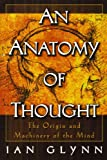 Glynn, Ian: An Anatomy of Thought: The Origin and Machinery of Mind