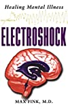 Fink, Max: Electroshock: Healing Mental Illness