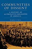 Stein, Stephen J.: Communities of Dissent: A History of Alternative Religions in America