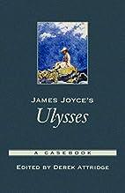 James Joyce's Ulysses: A Casebook (Casebooks…