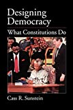Sunstein, Cass R.: Designing Democracy: What Constitutions Do