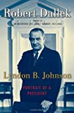 Robert Dallek: Lyndon B. Johnson: Portrait of a President