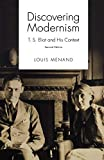 Menand, Louis: Discovering Modernism: T.S. Eliot and His Context