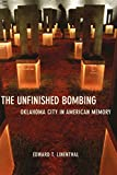 Linenthal, Edward T.: The Unfinished Bombing: Oklahoma City in American Memory