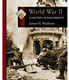 Madison, James H.: World War II: A History in Documents