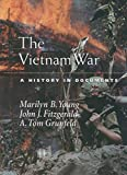 Young, Marilyn B.: The Vietnam War: A History in Documents (Pages from History)