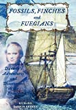 Keynes, Richard: Fossils, Finches, and Fuegians: Darwin's Adventures and Discoveries on the Beagle