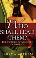 Who Shall Lead Them?: The Future of Ministry…