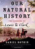 Botkin, Daniel B.: Our Natural History: The Lessons of Lewis and Clark