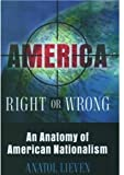 Anatol Lieven: America Right or Wrong: An Anatomy of American Nationalism
