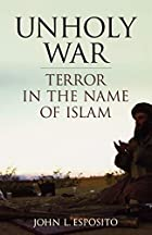 Unholy War: Terror in the Name of Islam by…