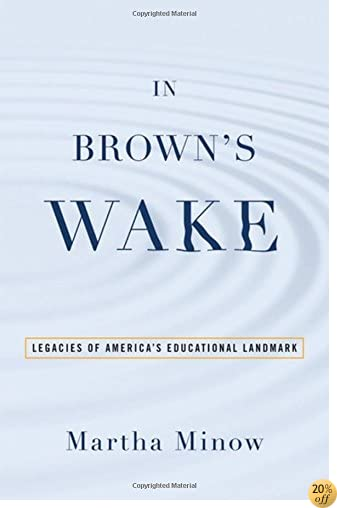 In Brown's Wake: Legacies of America's Educational Landmark (Law and Current Events Masters)