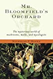 Money, Nicholas P.: Mr. Bloomfield's Orchard: The Mysterious World of Mushrooms, Molds, and Mycologists