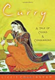 Collingham, E. M.: Curry: A Tale of Cooks And Conquerors