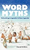 Wilton, David: Word Myths: Debunking Linguistic Urban Legends