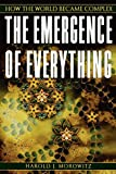 Morowitz, Harold J.: The Emergence of Everything: How the World Became Complex