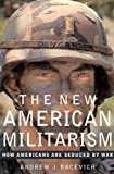 Andrew Bacevich: The New American Militarism: How Americans Are Seduced by War