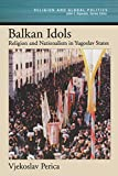 Perica, Vjekoslav: Balkan Idols: Religion and Nationalism in Yugoslav States