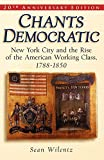 Wilentz, Sean: Chants Democratic: New York City And the Rise of the American Working Class, 1788-1850