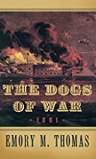 The Dogs of War: 1861 by Emory M. Thomas