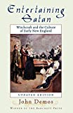 Demos, John P.: Entertaining Satan: Witchcraft and the Culture of Early New England