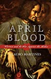Martines, Lauro: April Blood: Florence and the Plot Against the Medici
