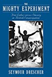 Drescher, Seymour: The Mighty Experiment: Free Labor versus Slavery in British Emancipation
