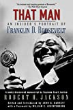 Jackson, Robert Houghwout: That Man: An Insider&#39;s Portrait of Franklin D. Roosevelt