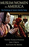 Smith, Jane I.: Muslim Women in America: The Challenge of Islamic Identity Today