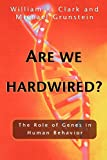 Clark, William R.: Are We Hardwired?: The Role of Genes in Human Behavior