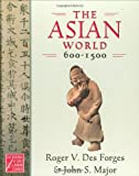 Des Forges, Roger V.: The Asian World, 600-1500 (The Medieval and Early Modern World)