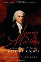 James Madison and the Struggle for the Bill…