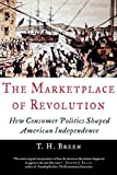 Breen, T. H.: The Marketplace of Revolution: How Consumer Politics Shaped American Independence