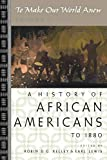 Kelley, Robin D.G.: To Make Our World Anew: A History Of African Americans To 1880